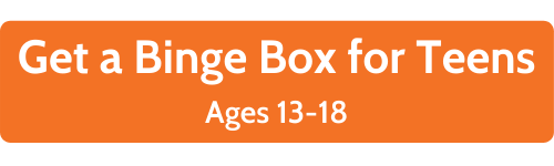 Get a binge box for teens ages 13-18