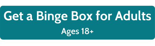 Get a Binge box for adults ages 18+