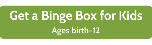Get a binge box for kids ages birth-12